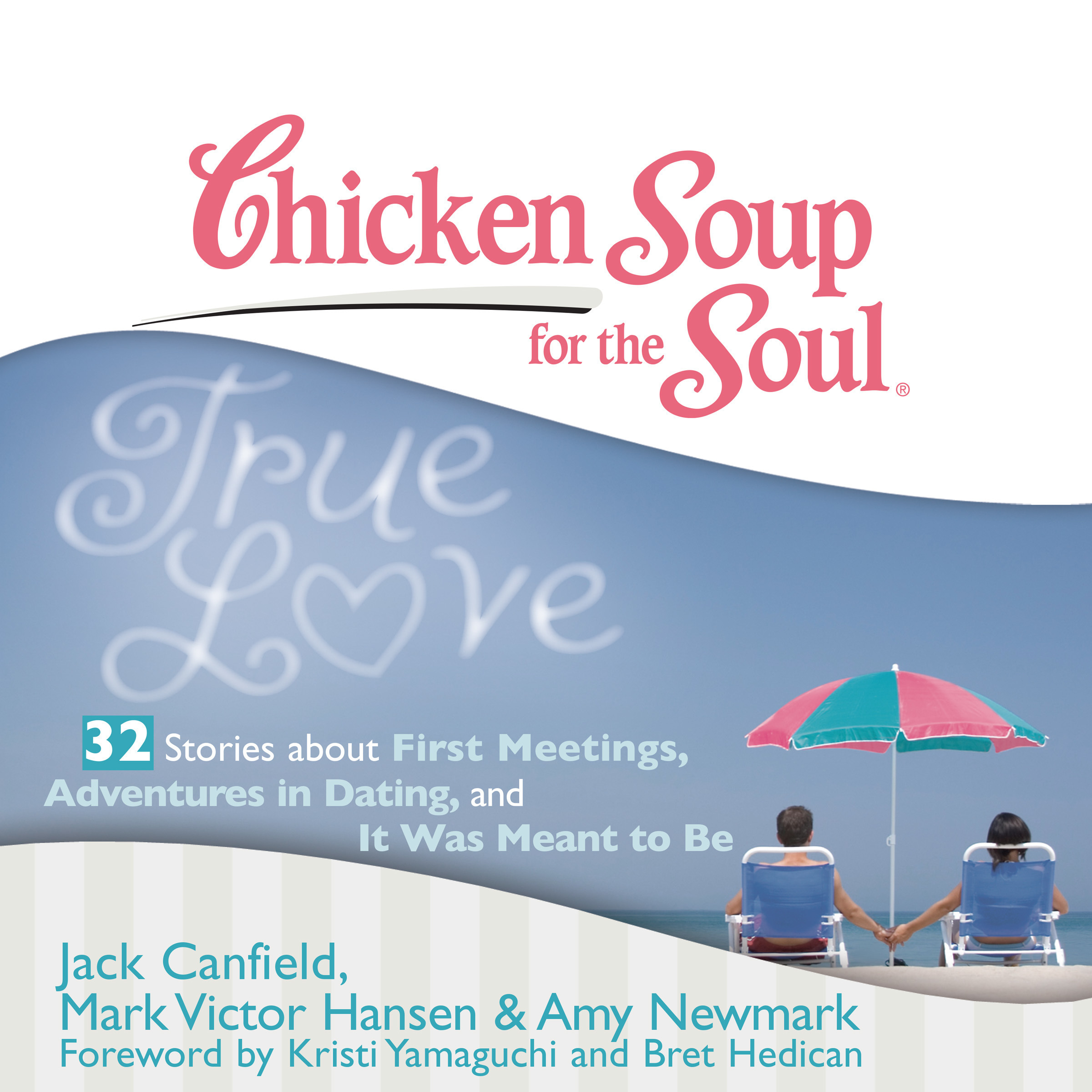 Printable Chicken Soup for the Soul: True Love - 32 Stories about First Meetings, Adventures in Dating, and It Was Meant to Be Audiobook Cover Art