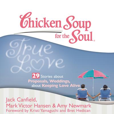 Chicken Soup for the Soul: True Love - 29 Stories about Proposals, Weddings, and Keeping Love Alive Audiobook, by Jack Canfield