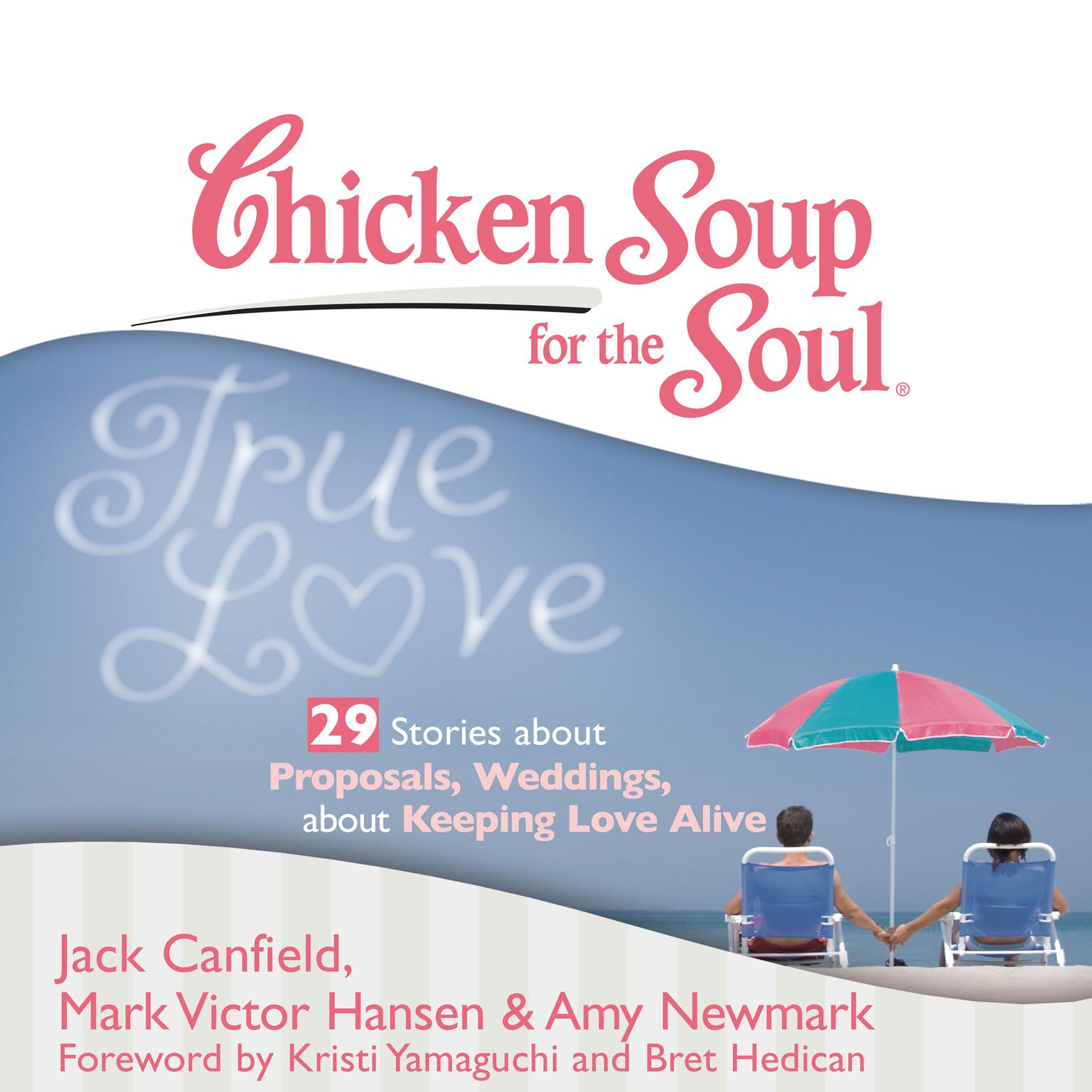 Printable Chicken Soup for the Soul: True Love - 29 Stories about Proposals, Weddings, and Keeping Love Alive Audiobook Cover Art