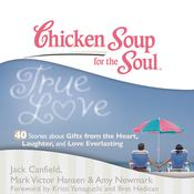 Chicken Soup for the Soul: True Love - 40 Stories about Gifts from the Heart, Laughter, and Love Everlasting Audiobook, by Jack Canfield, Mark Victor Hansen, Amy Newmark