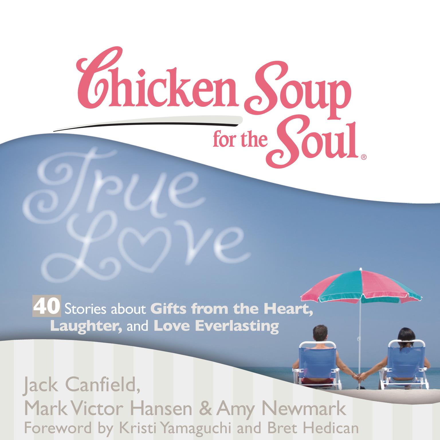 Printable Chicken Soup for the Soul: True Love - 40 Stories about Gifts from the Heart, Laughter, and Love Everlasting Audiobook Cover Art