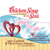 Chicken Soup for the Soul: Happily Ever After - 37 Stories about the Power of Love, Patience, Laughter, and It Was Meant to Be Audiobook, by Jack Canfield, Mark Victor Hansen
