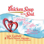 Chicken Soup for the Soul: Happily Ever After - 30 Stories about Making it Work and Not Giving Up Audiobook, by Jack Canfield, Mark Victor Hansen