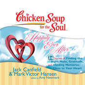 Chicken Soup for the Soul: Happily Ever After - 34 Stories of Finding the Right Mate, Gratitude, and Holding Memories Close to Y Audiobook, by Jack Canfield, Mark Victor Hansen