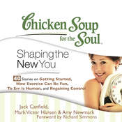 Chicken Soup for the Soul: Shaping the New You - 40 Stories on Getting Started, How Exercise Can Be Fun, To Err is Human, and Re Audiobook, by Jack Canfield, Mark Victor Hansen, Amy Newmark