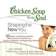 Chicken Soup for the Soul: Shaping the New You: 40 Stories on Getting Started, How Exercise Can Be Fun, to Err is Human, and Regaining Control Audiobook, by Amy Newmark, Jack Canfield, Mark Victor Hansen