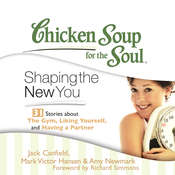 Chicken Soup for the Soul: Shaping the New You - 31 Stories about the Gym, Liking Yourself, and Having a Partner Audiobook, by Jack Canfield, Mark Victor Hansen, Amy Newmark