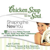 Chicken Soup for the Soul: Shaping the New You - 32 Stories about Telling Yourself the Truth, Foods That Make a Difference, and  Audiobook, by Jack Canfield, Mark Victor Hansen, Amy Newmark