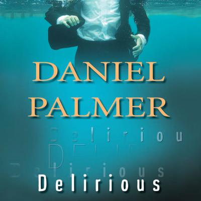 Delirious Audiobook, by Daniel Palmer