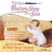 Chicken Soup for the Soul: Christian Kids - 37 Stories on Kindness, Favorite Songs and Quotations, Prayer, and Family Time for Christian Kids and Their Parents Audiobook, by Jack Canfield, Mark Victor Hansen