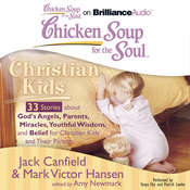 Chicken Soup for the Soul: Christian Kids - 33 Stories about Gods Angels, Parents, Miracles, Youthful Wisdom, and Belief for Ch Audiobook, by Jack Canfield, Mark Victor Hansen