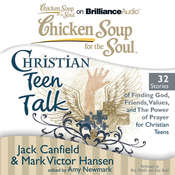 Chicken Soup for the Soul: Christian Teen Talk - 32 Stories of Finding God, Friends, Values, and the Power of Prayer for Christi Audiobook, by Jack Canfield, Mark Victor Hansen