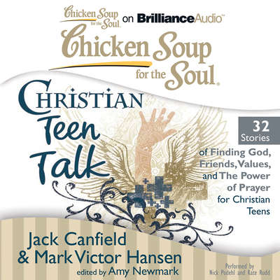 Chicken Soup for the Soul: Christian Teen Talk - 32 Stories of Finding God, Friends, Values, and the Power of Prayer for Christi Audiobook, by Jack Canfield