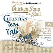 Chicken Soup for the Soul: Christian Teen Talk - 35 Stories of Family, Growing Up, Miracles, and Life Lessons for Christian Teen Audiobook, by Jack Canfield, Mark Victor Hansen