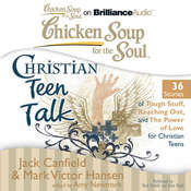 Chicken Soup for the Soul: Christian Teen Talk - 36 Stories of Tough Stuff, Reaching Out, and the Power of Love for Christian Te Audiobook, by Jack Canfield