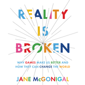 Reality is Broken: Why Games Make Us Better and How They Can Change the World, by Jane McGonigal