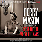 Perry Mason and the Case of the Velvet Claws: A Radio Dramatization, by Erle Stanley Gardner, M. J. Elliott