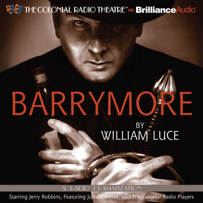 Barrymore: A Radio Play Audiobook, by William Luce