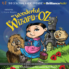 The Wonderful Wizard of Oz: A Radio Dramatization Audiobook, by Jerry Robbins, L. Frank Baum