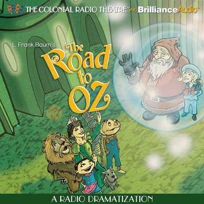 The Road to Oz: A Radio Dramatization Audiobook, by L. Frank Baum