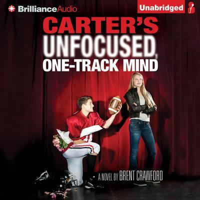 Carter's Unfocused, One-Track Mind: A Novel Audiobook, by Brent Crawford