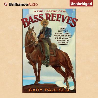The Legend of Bass Reeves: Being the True and Fictional Account of the Most Valiant Marshal in the West Audiobook, by Gary Paulsen