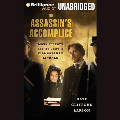 The Assassins Accomplice: Mary Surratt and the Plot to Kill Abraham Lincoln Audiobook, by Kate Clifford Larson