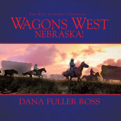 Wagons West Nebraska! Audiobook, by Dana Fuller Ross