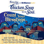 Chicken Soup for the Soul: Count Your Blessings - 41 Stories about Gratitude, Getting Back to Basics, Recovering from Adversity, Audiobook, by Jack Canfield, Mark Victor Hansen, Amy Newmark, Laura Robinson, Elizabeth Bryan