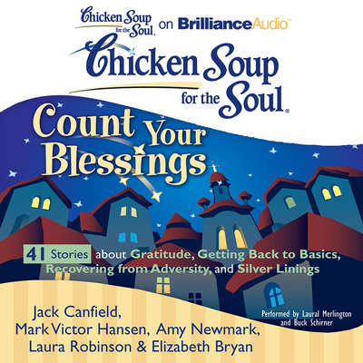 Chicken Soup for the Soul: Count Your Blessings - 41 Stories about Gratitude, Getting Back to Basics, Recovering from Adversity, Audiobook, by Jack Canfield