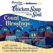 Chicken Soup for the Soul: Count Your Blessings - 31 Stories about the Joy of Giving, Attitude, and Being Grateful for What You  Audiobook, by Jack Canfield, Mark Victor Hansen, Amy Newmark, Laura Robinson, Elizabeth Bryan
