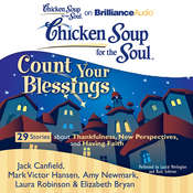 Chicken Soup for the Soul: Count Your Blessings - 29 Stories about Thankfulness, New Perspectives, and Having Faith Audiobook, by Jack Canfield, Mark Victor Hansen, Amy Newmark, Laura Robinson, Elizabeth Bryan