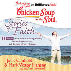 Chicken Soup for the Soul: Stories of Faith - 31 Stories about Gods Healing Power, Divine Intervention, and Comfort from Heaven Audiobook, by Jack Canfield, Mark Victor Hansen