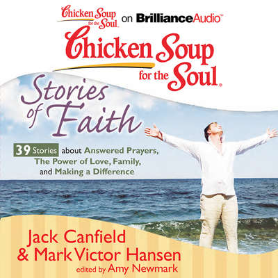 Chicken Soup for the Soul: Stories of Faith - 39 Stories about Answered Prayers, the Power of Love, Family, and Making a Differe Audiobook, by Jack Canfield