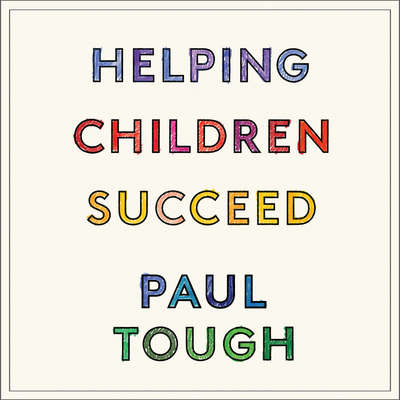 Helping Children Succeed: What Works and Why Audiobook, by Paul Tough