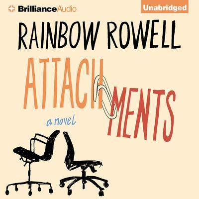 Attachments: A Novel Audiobook, by Rainbow Rowell