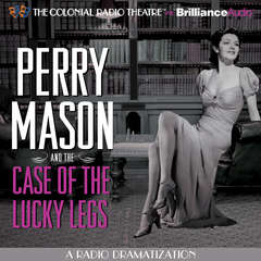 Perry Mason and the Case of the Lucky Legs: A Radio Dramatization Audiobook, by Erle Stanley Gardner, M. J. Elliott