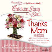 Chicken Soup for the Soul: Thanks Mom - 33 Stories of Favorite Moments, Mom to the Rescue, and What Goes Around Audiobook, by Jack Canfield, Mark Victor Hansen, Wendy Walker