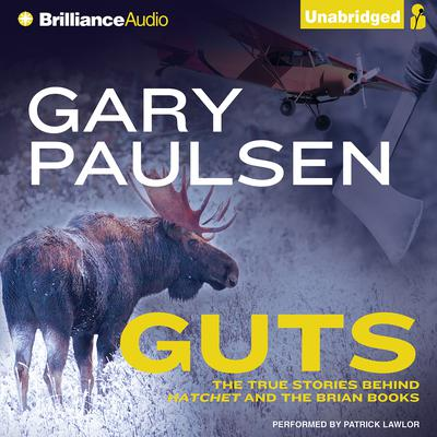 Guts: The True Stories Behind Hatchet and the Brian Books Audiobook, by Gary Paulsen