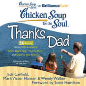 Chicken Soup for the Soul: Thanks Dad - 36 Stories about Life Lessons, How Dads Say I Love You, and Dad to the Rescue Audiobook, by Jack Canfield