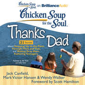 Chicken Soup for the Soul: Thanks Dad - 31 Stories about Stepping Up to the Plate, Through Thick and Thin, and Making Gray Hairs Audiobook, by Jack Canfield
