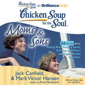 Chicken Soup for the Soul: Moms & Sons - 34 Stories about Raising Boys, Being a Sport, Grieving and Peace, and Single-Minded Dev Audiobook, by Jack Canfield, Mark Victor Hansen