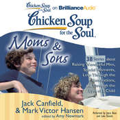 Chicken Soup for the Soul: Moms & Sons - 38 Stories about Raising Wonderful Men, Special Moments, Love Through the Generations, and Through the Eyes of a Child Audiobook, by Jack Canfield