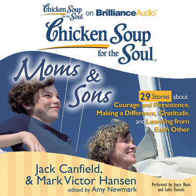 Chicken Soup for the Soul: Moms & Sons - 29 Stories about Courage and Persistence, Making a Difference, Gratitude, and Learning from Each Other Audiobook, by Jack Canfield