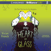 The Heart of Glass: The Third Tale from the Five Kingdoms Audiobook, by Vivian French