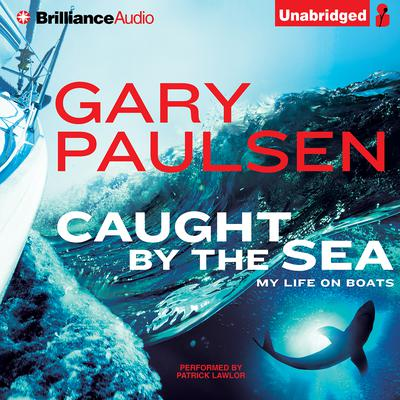 Caught by the Sea: My Life on Boats Audiobook, by Gary Paulsen