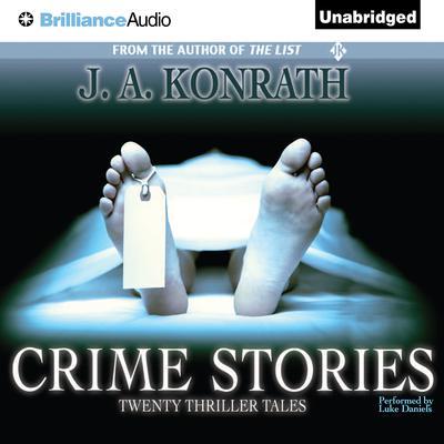 Crime Stories: Twenty Thriller Tales Audiobook, by J. A. Konrath