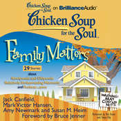 Chicken Soup for the Soul: Family Matters - 29 Stories about Newlyweds and Oldyweds, Relatively Embarrassing Moments, and Forbear...ance Audiobook, by Jack Canfield, Mark Victor Hansen, Amy Newmark, Susan M. Heim