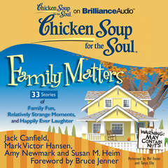 Chicken Soup for the Soul: Family Matters - 33 Stories of Family Fun, Relatively Strange Moments, and Happily Ever Laughter Audiobook, by Jack Canfield, Mark Victor Hansen, Amy Newmark, Susan M. Heim