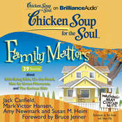 Chicken Soup for the Soul: Family Matters - 39 Stories about Kids Being Kids, On the Road, Not So Grave Moments, and The Serious Audiobook, by Jack Canfield, Mark Victor Hansen, Amy Newmark, Susan M. Heim